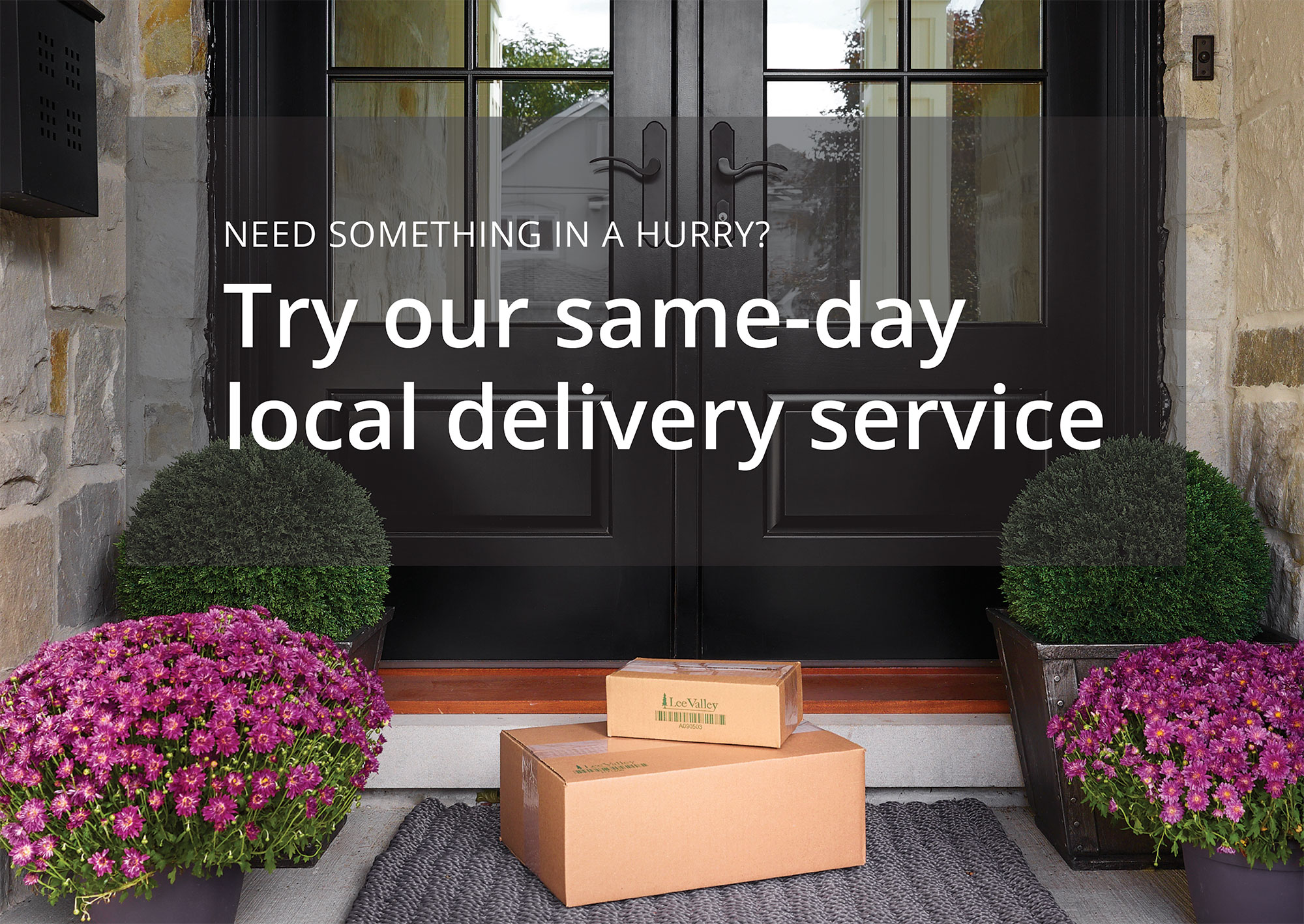 Need something in a hurry? Try our same-day local delivery service.